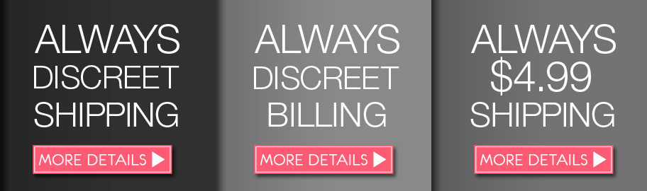 Always Discreet Shipping, Always Discreet Billing, Always $4.99 Shipping